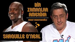 Shaquille O'Neal I Murat Murathanoğlu ile Bir Zamanlar Amerika #25.2