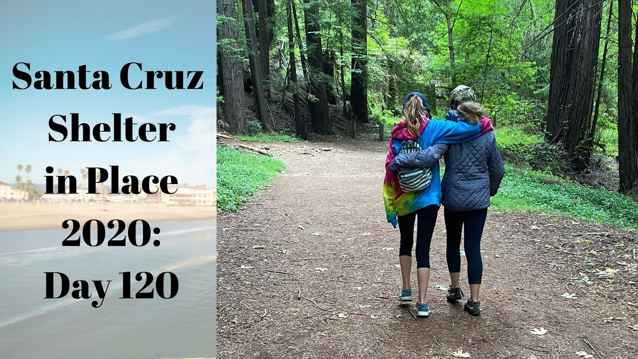 Santa Cruz Shelter in Place 2020: Day 120