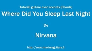 Where Did You Sleep Last Night (Nirvana) - Tutoriel guitare avec accords (Chords)