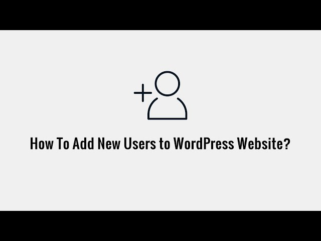 How To Add New Users to WordPress Website?
