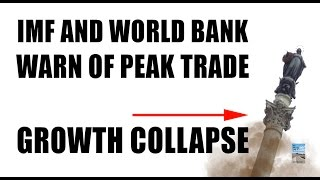 IMF and World Bank Warn of Peak Trade as Global Recession Begins!