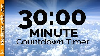 30 Minute Timer -  with Uplifting Relaxation Music (Meditate, Quiet Your Mind, Focus)
