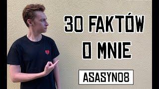 30 FAKTÓW O MNIE! | Asasyn08