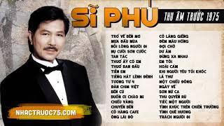 Sĩ Phú - Tuyển Chọn Nhạc Hay Nhất (Thu âm trước 1975 chất lượng cao)