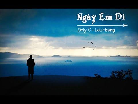Ngày em đi - Only C ft. Lou Hoang [ MV Lyric]