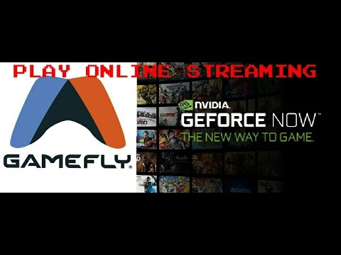 Play Videogames Online Streaming With GAMEFLY And GEFORCE NOW The New Generation Of Gamers