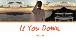 DPR LIVE - Is You Down Lyrics [Han | Rom| Eng]
