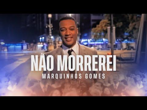 Não Morrerei - Marquinhos Gomes - clipe oficial