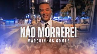 Baixar Não Morrerei - Marquinhos Gomes - clipe oficial