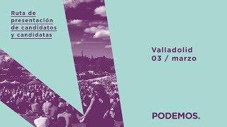 Ruta de presentación de candidatos y candidatas en Valladolid.