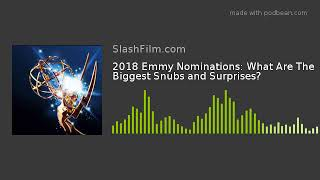 2018 Emmy Nominations: What Are The Biggest Snubs and Surprises?