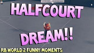 HALFCOURT DREAM!! [RB WORLD 2 FUNNY MOMENTS]