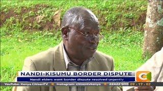 Nandi elders want border dispute resolved #CitizenExtra