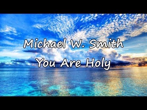 Michael W Smith  You Are Holy with lyrics