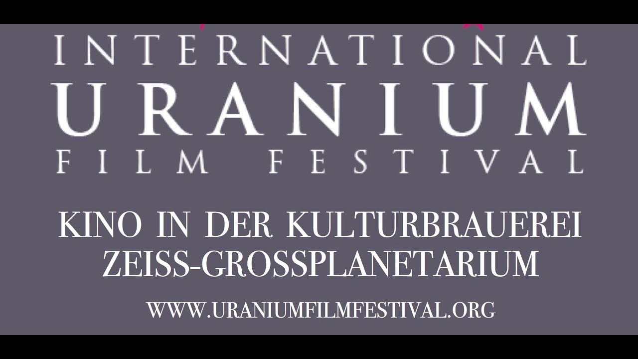 Internationales Uranium Film Festival Berlin - 10  bis 15  Oktober 2017