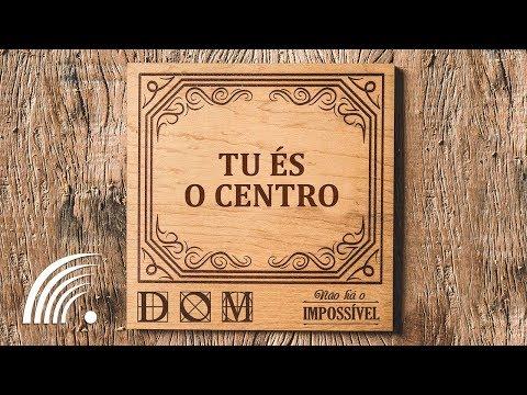 Banda Dom - Tu És O Centro (Não Há O Impossível)