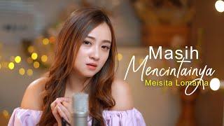 Masih Mencintainya - Papinka ( Meisita Lomania Cover & Lirik )