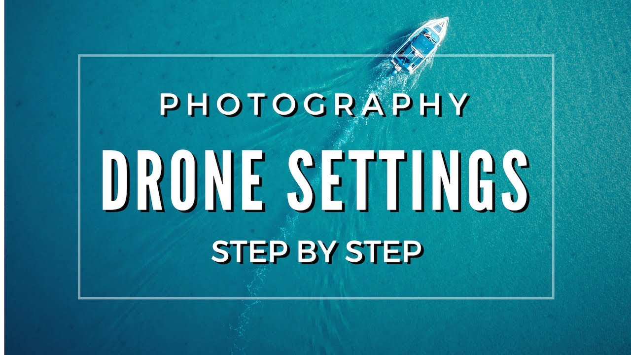 Drone photography tips and camera settings | STEP BY STEP