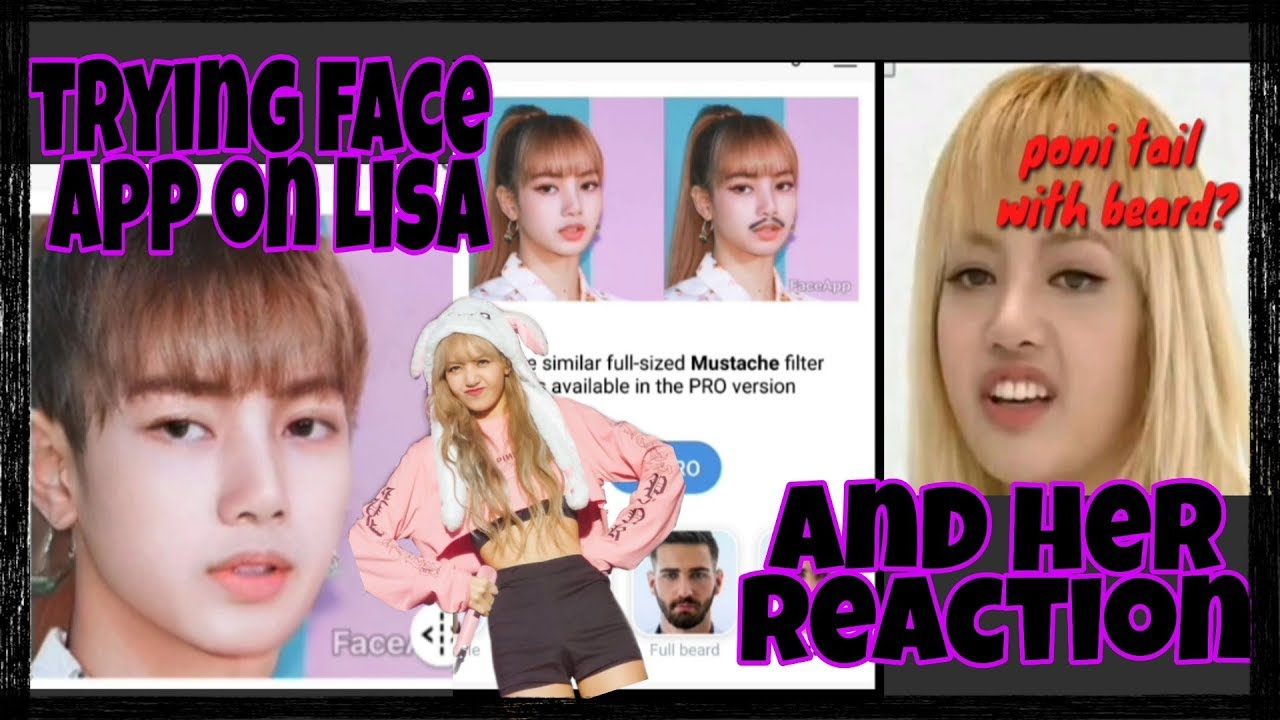 Trying Face App On Lisa Blackpink And Her Reaction Youtube