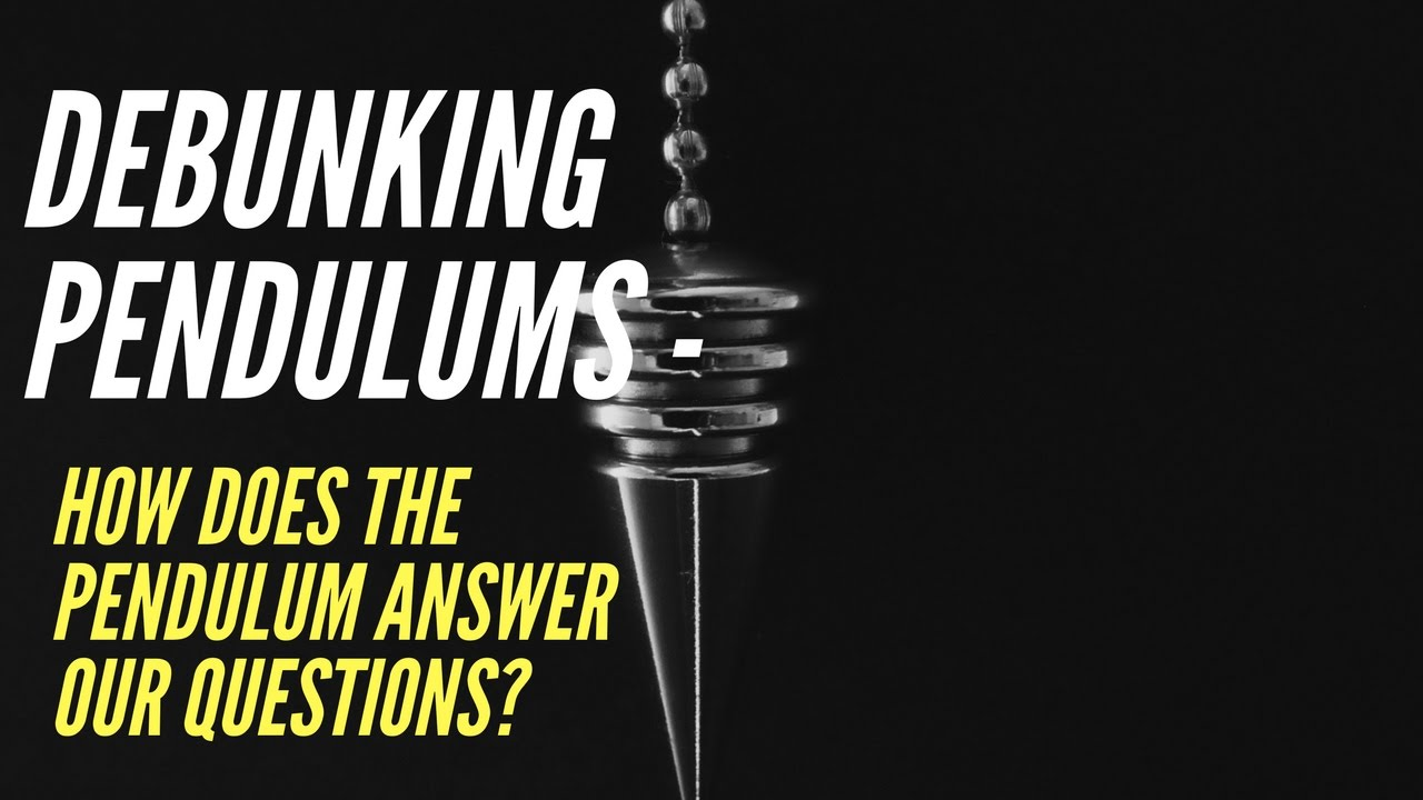 Debunking Pendulums - How does the pendulum answer our