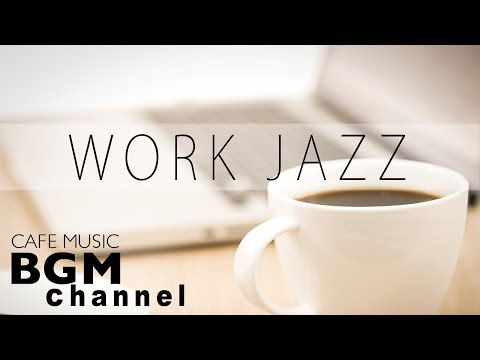 【WORK JAZZ】Relaxing Jazz & Bossa Nova Music — Instrumental Cafe Music For Work