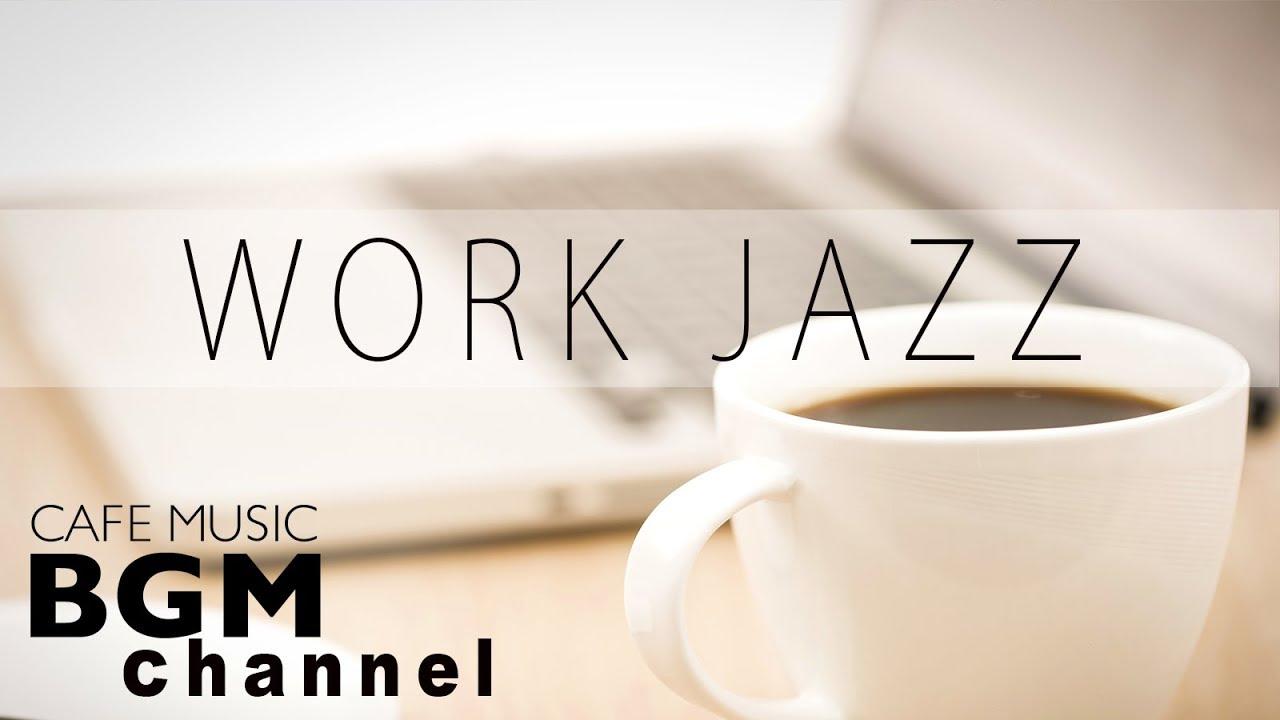Work Jazz Relaxing Jazz Bossa Nova Music Instrumental Cafe Music For Work Youtube