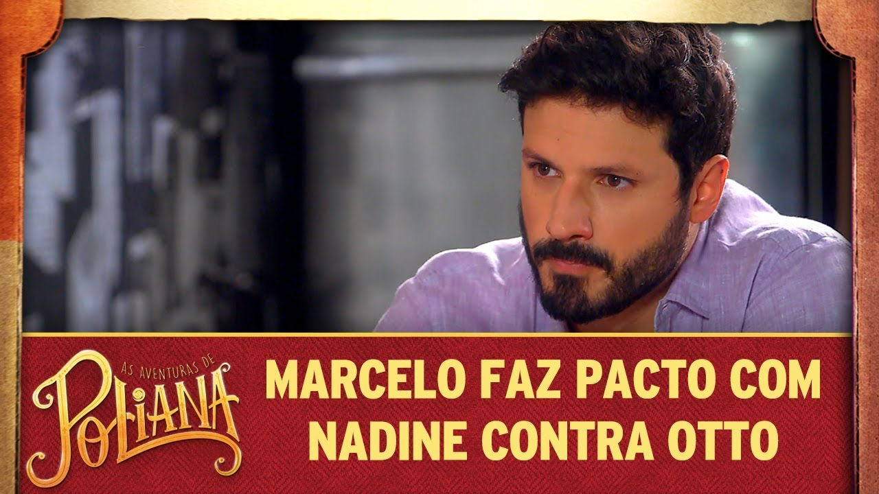 Marcelo faz pacto com Nadine contra Otto   As Aventuras de Poliana