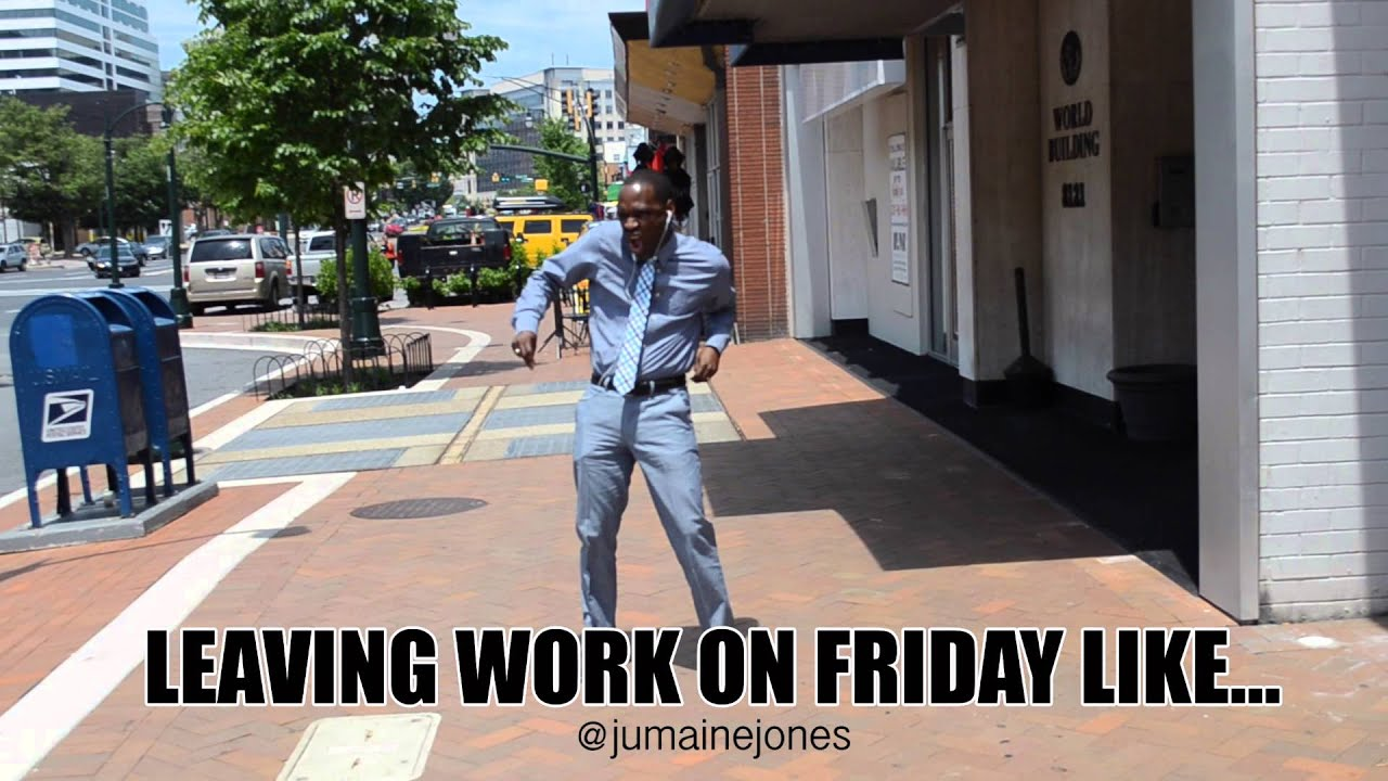 Leaving Work On Friday Like... - YouTube