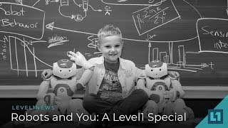 Level1 News August 22 2018: Robots and You: A Level1 Special