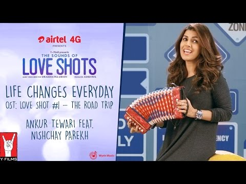 Life Changes Everyday | OST: Love Shots #1 - The Road Trip | Ankur Tewari feat. Nishchay Parekh
