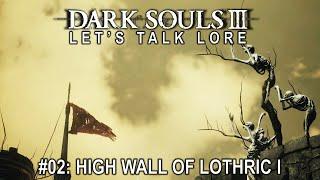 Dark Souls 3, Let's Talk Lore #02: High Wall of Lothric I