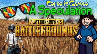 A Speculation into Player Unknown BattleGrounds | ColeoIsGameo: Minisode
