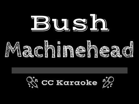 Bush • Machinehead (CC) [Karaoke Instrumental Lyrics]