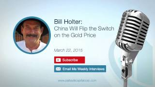 Bill Holter: China Will Flip the Switch on the Gold Price - 03/22/15