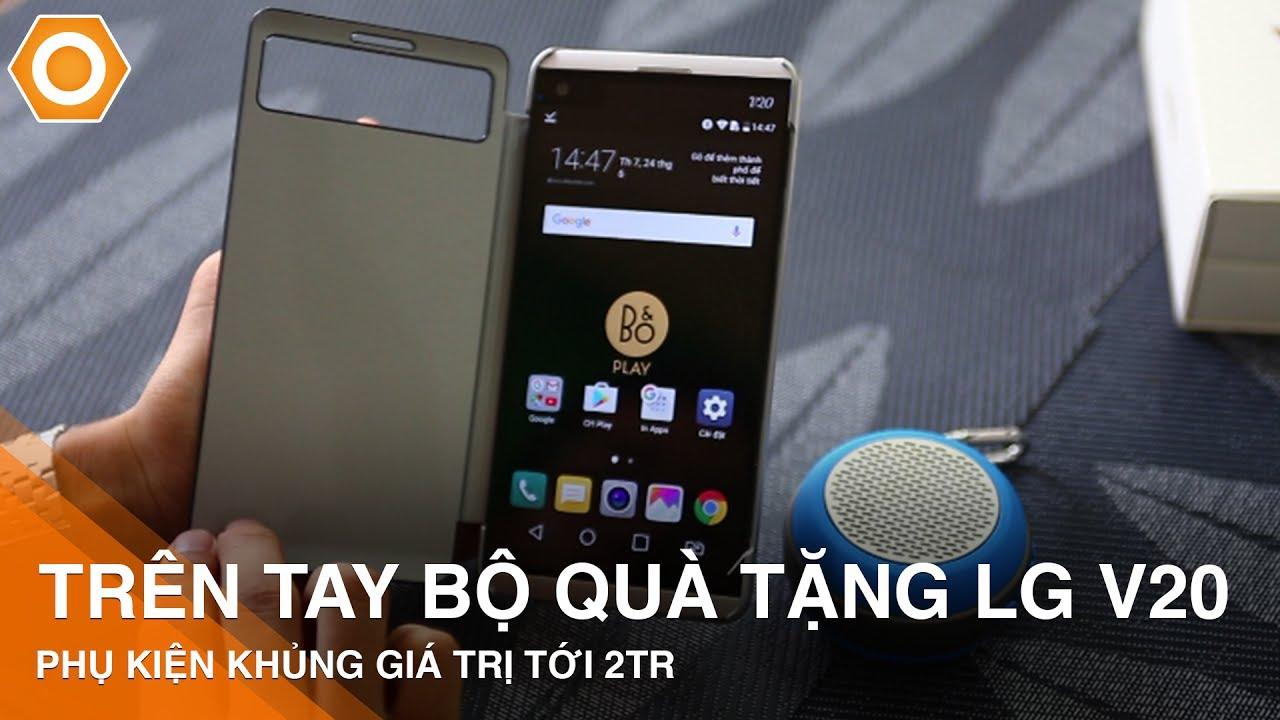 Trên tay bộ quà tặng LG V20 – Phụ kiện khủng giá trị tới 2 triệu đồng.