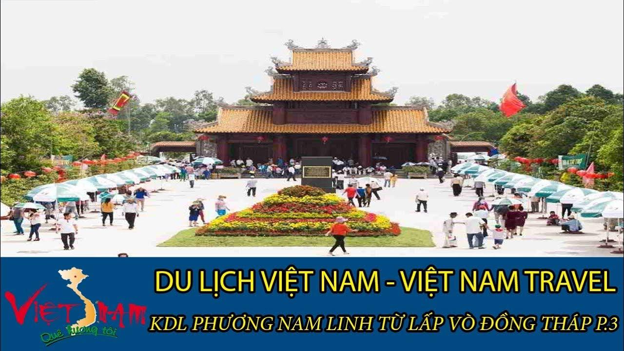 DU LỊCH VIỆT NAM - VIETNAM TRAVEL:KDL NAM PHƯƠNG LINH TỪ LẤP VÒ ĐỒNG THÁP P.3 TẬP 40