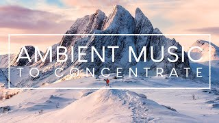 Ambient Music for Studying - 4 Hours of Music To Improve Focus and Concentration