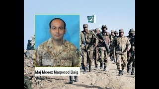 Major Moeez Maqsood Baig (Pak Army)