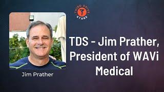 TDS - Jim Prather, President of WAVi Medical