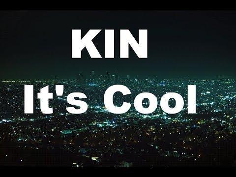 KIN — It's Cool (Lyrics)