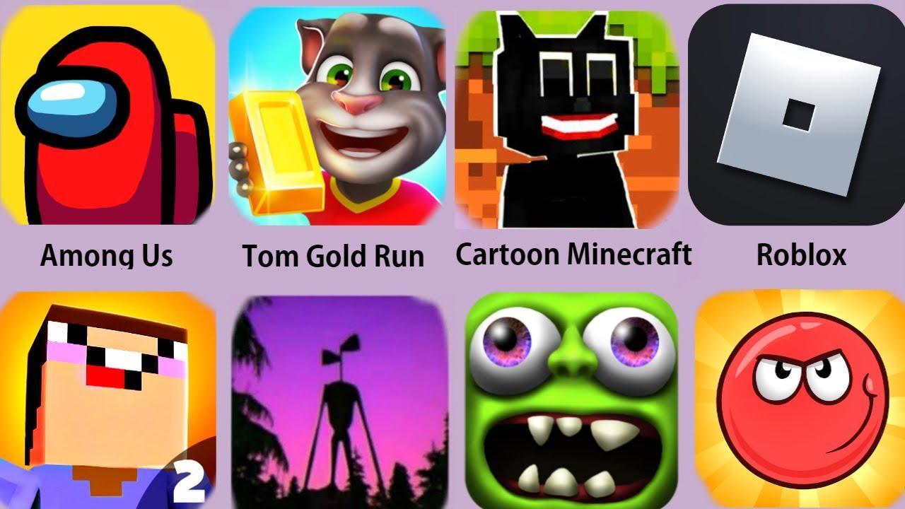 Among Us,Tom Gold Run,Cartoon Minecraft,Roblox,Siren Head,Red Ball 4