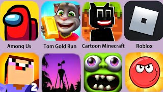 Among Us,Tom Gold Run,Cartoon Minecraft,Roblox,Siren Head,Red Ball 4