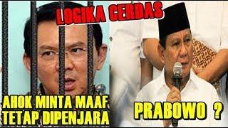 Ahok Minta Maaf Tetap Dipenjara, Prabowo Minta Maaf Berarti Harus..?