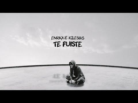 Enrique Iglesias – TE FUISTE