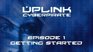 Uplink: Cyberpirate - Episode 1 - Getting Started