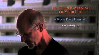 The Deeper Meaning of Your Life | A Blessing for these Holy Days | Hear the Messenger of God Speak