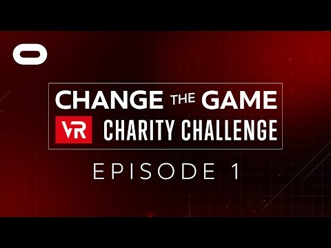 Change the Game VR Charity Challenge: Ep. 1 | Oculus Rift