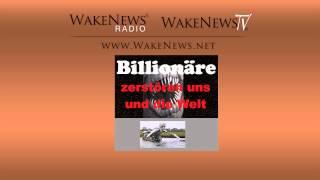 Billionäre zerstören uns und die Welt - Wake News Radio/TV 20140812 neu