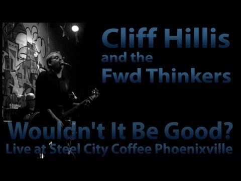 Wouldn't It Be Good (Live) ~ Cliff Hillis and the Fwd Thinkers
