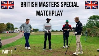 BRITISH MASTERS SPECIAL MATCHPLAY | PART 1 |